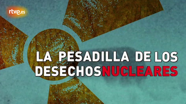 La Noche Tem&aacute;tica. &quot;La pesadilla de los deshechos nucleares&quot;. Avance
