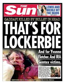 """Implacable y vengativo. El diario sensacionalista británico The Sun' titula: """"Esto es por Lockerbie"""" junto a la imagen en gran de un Gadafi moribundo y ensangrentado. Y añade: """"Y por Ivonne Fletcher"""" (el policía asesinado en una protetsta de la Embaj"""