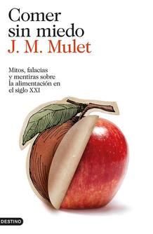 Portada de 'Comer sin miedo' de J.M. Mulet. Editorial Destino