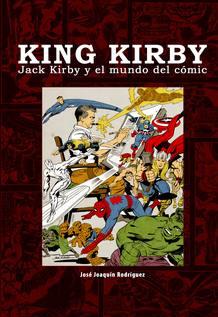 Portada de 'King Kirby. Jack Kirby y el mundo del cómic', de José Joaquín Rodríguez