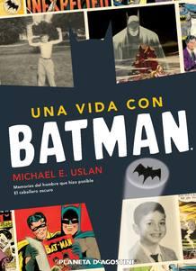 Portada de 'Una vida con Batman', de Michael E. Uslan